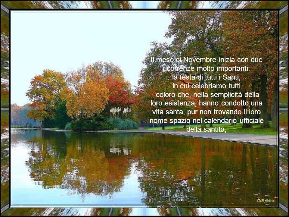 Il mese di Novembre inizia con due ricorrenze molto importanti: la festa di tutti i Santi, in cui celebriamo tutti