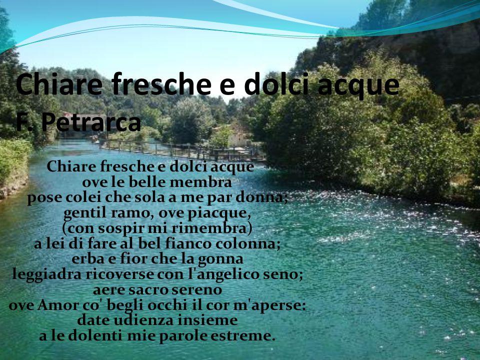 Chiare fresche e dolci acque F. Petrarca