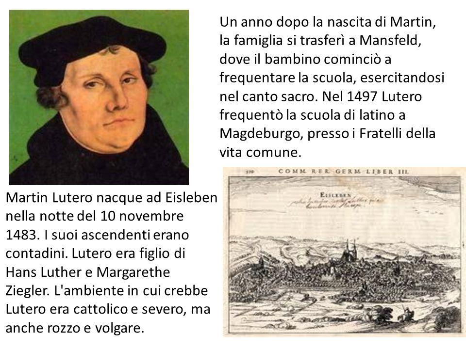 Un anno dopo la nascita di Martin, la famiglia si trasferì a Mansfeld, dove il bambino cominciò a frequentare la scuola, esercitandosi nel canto sacro. Nel 1497 Lutero frequentò la scuola di latino a Magdeburgo, presso i Fratelli della vita comune.