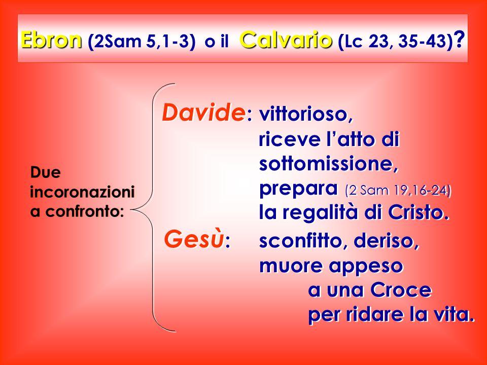 Ebron (2Sam 5,1-3) o il Calvario (Lc 23, 35-43)
