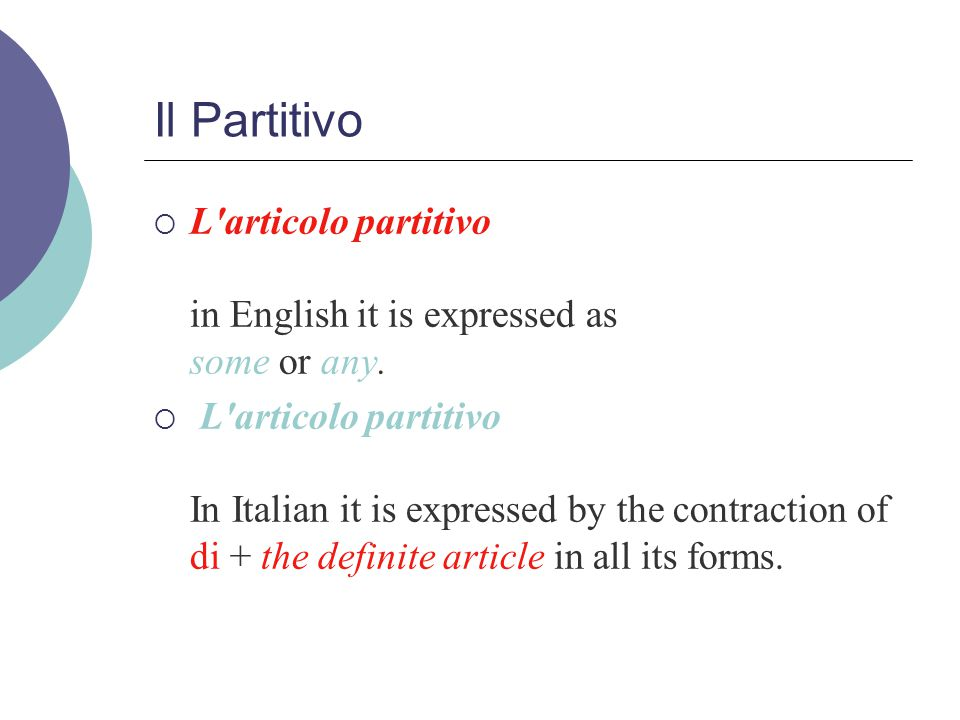 Il Partitivo L articolo partitivo in English it is expressed as some or any.