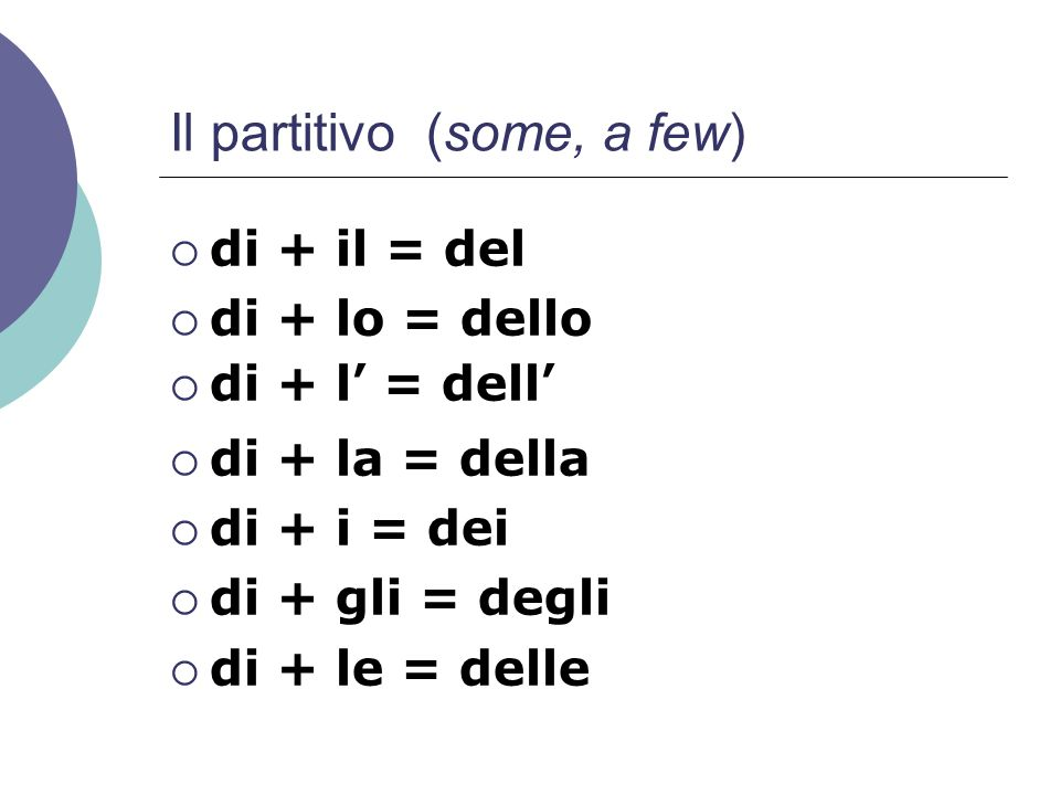 Il partitivo (some, a few)
