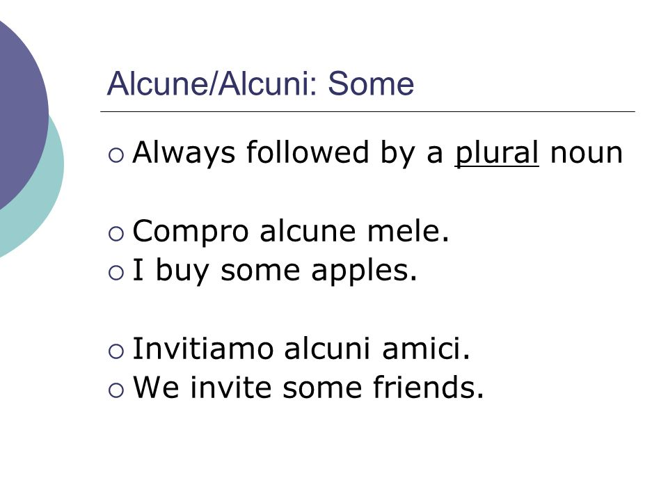 Alcune/Alcuni: Some Always followed by a plural noun
