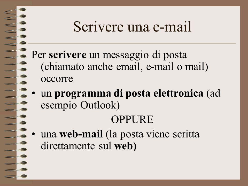 Scrivere una e-mail Per scrivere un messaggio di posta (chiamato anche email, e-mail o mail) occorre.