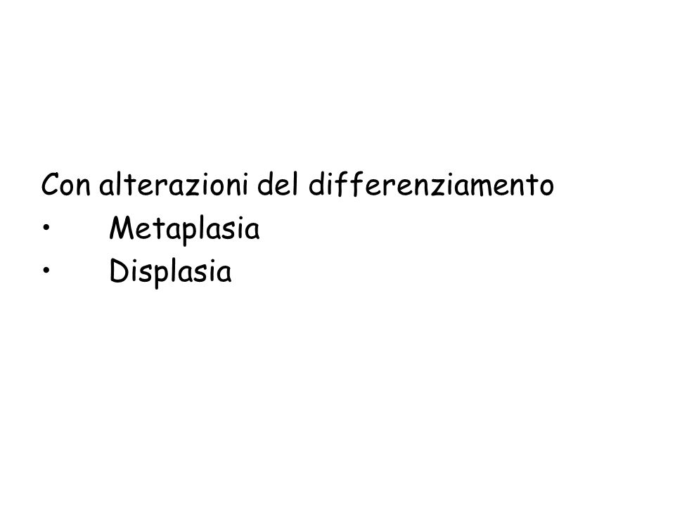 Con alterazioni del differenziamento Metaplasia Displasia
