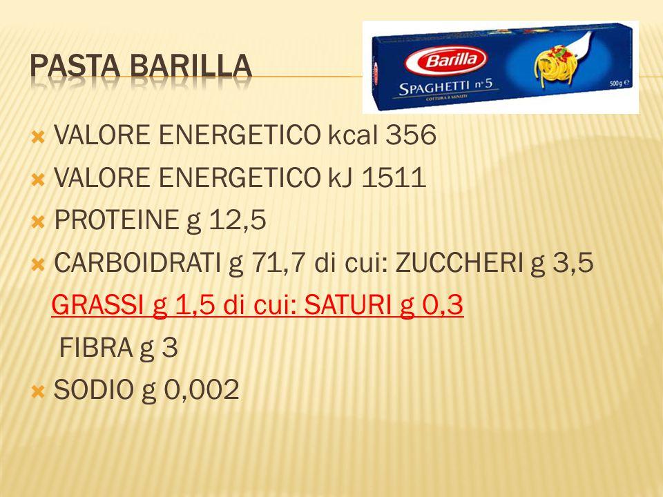 Pasta barilla VALORE ENERGETICO kcal 356 VALORE ENERGETICO kJ 1511
