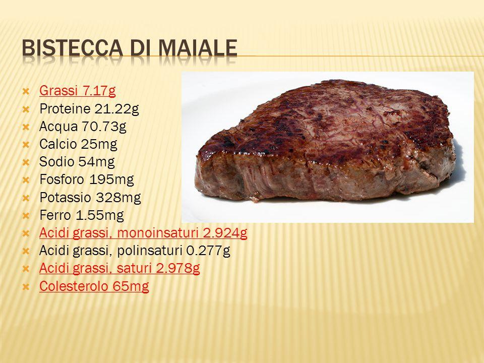 Bistecca di maiale Grassi 7.17g Proteine 21.22g Acqua 70.73g
