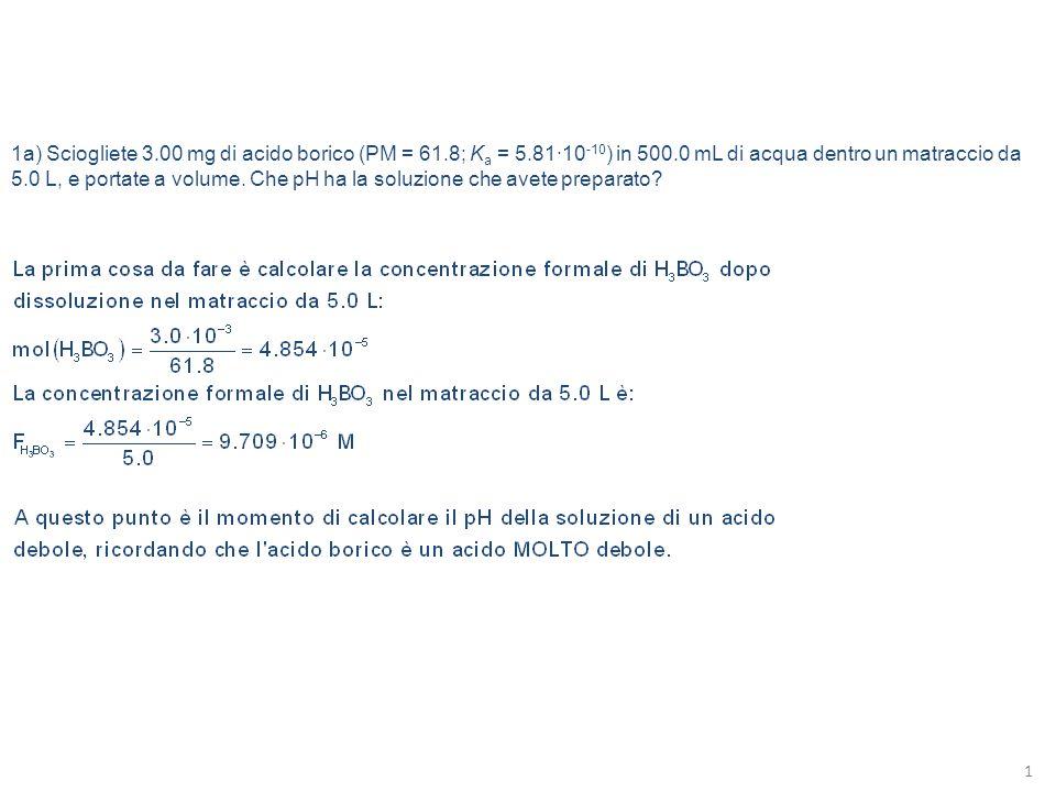 1a) Sciogliete 3. 00 mg di acido borico (PM = 61. 8; Ka = 5