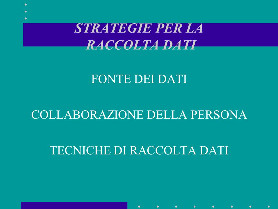 STRATEGIE PER LA RACCOLTA DATI