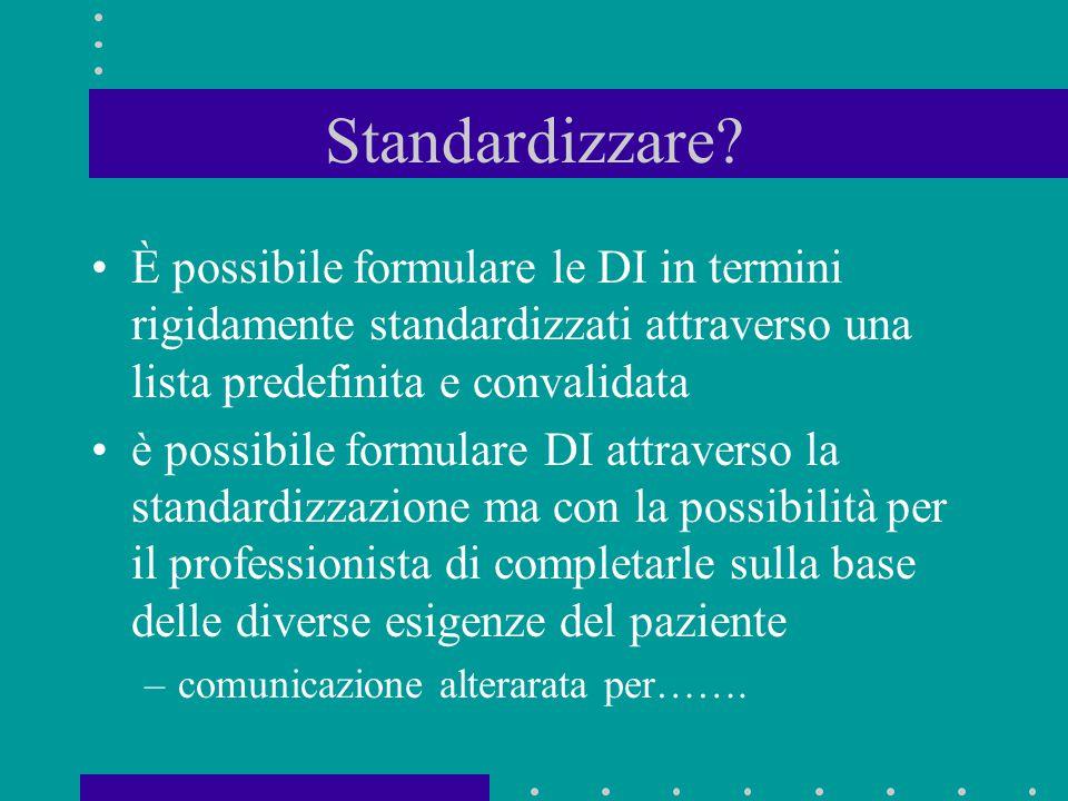 Standardizzare È possibile formulare le DI in termini rigidamente standardizzati attraverso una lista predefinita e convalidata.