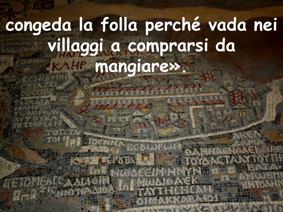congeda la folla perché vada nei villaggi a comprarsi da mangiare».