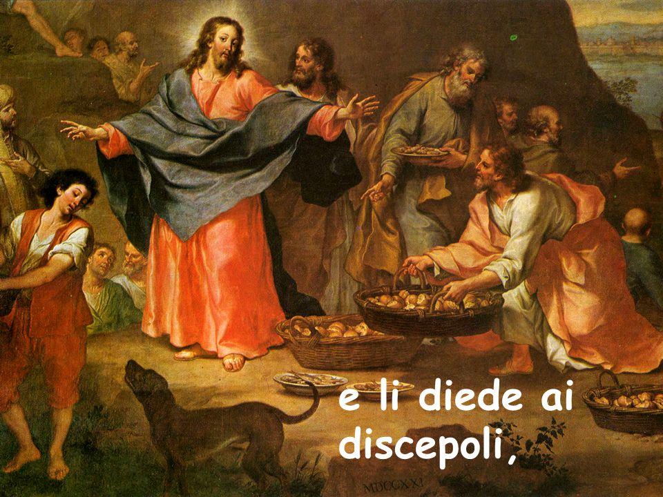 e li diede ai discepoli,