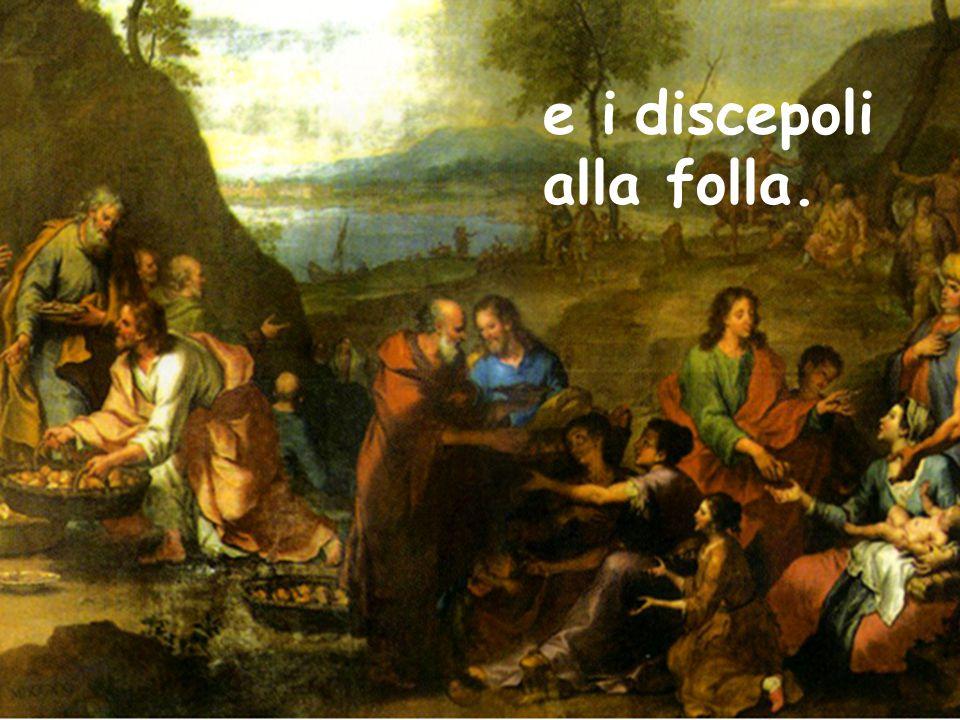 e i discepoli alla folla.