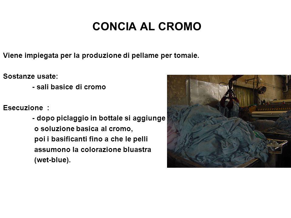 CONCIA AL CROMO Viene impiegata per la produzione di pellame per tomaie. Sostanze usate: - sali basice di cromo.
