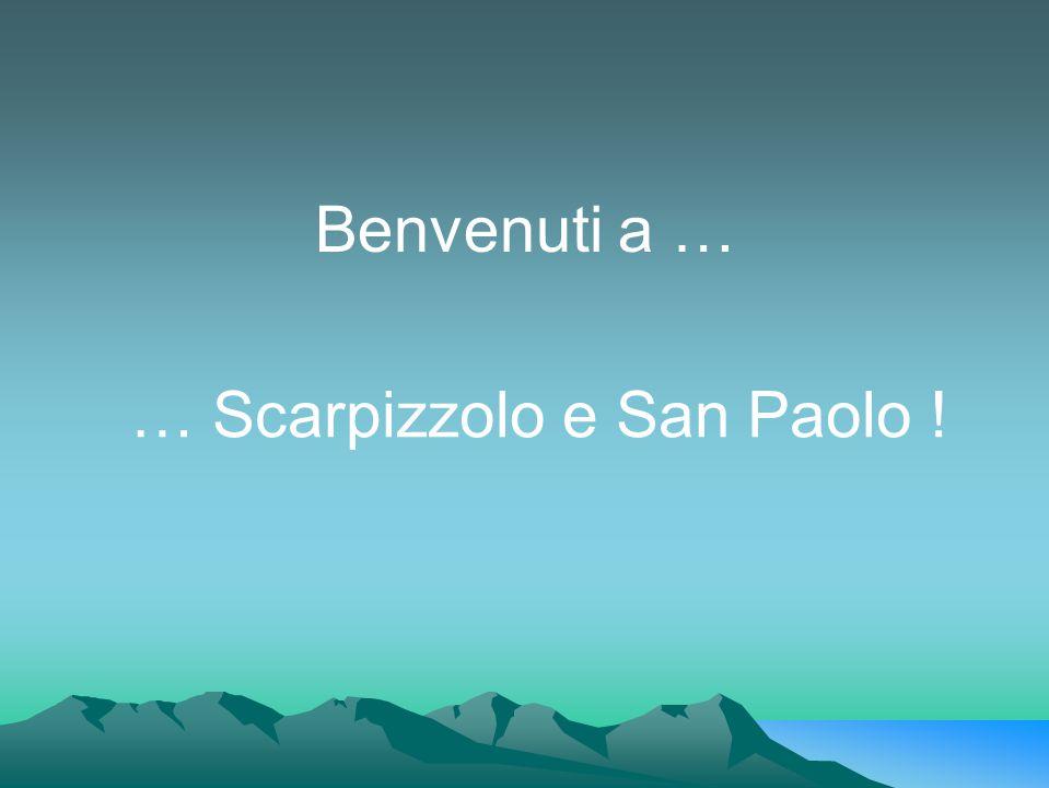 Benvenuti a … … Scarpizzolo e San Paolo !