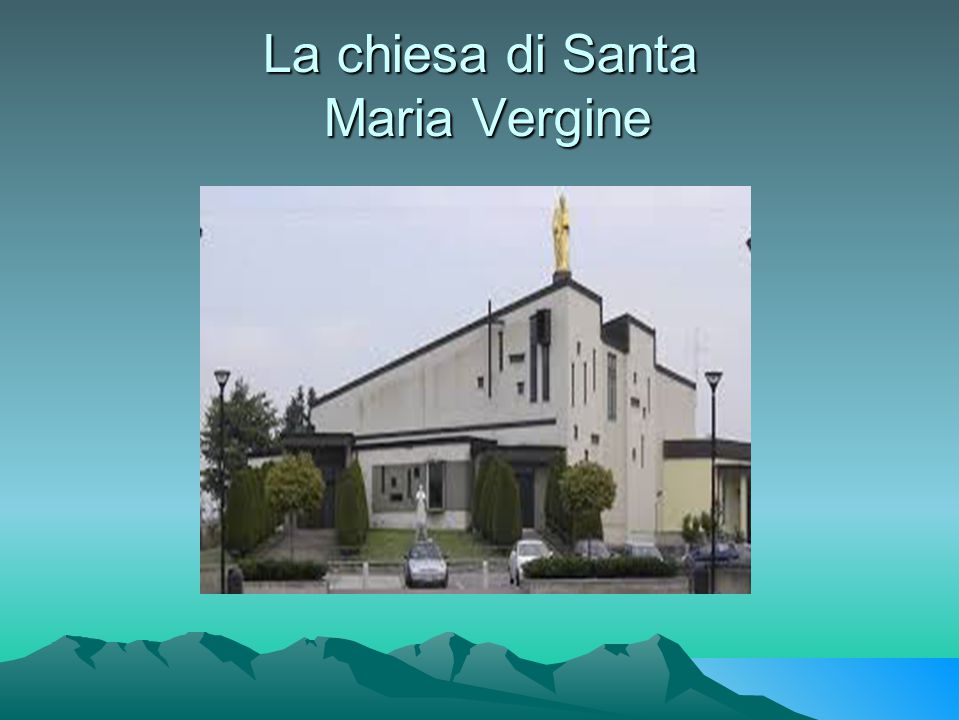 La chiesa di Santa Maria Vergine