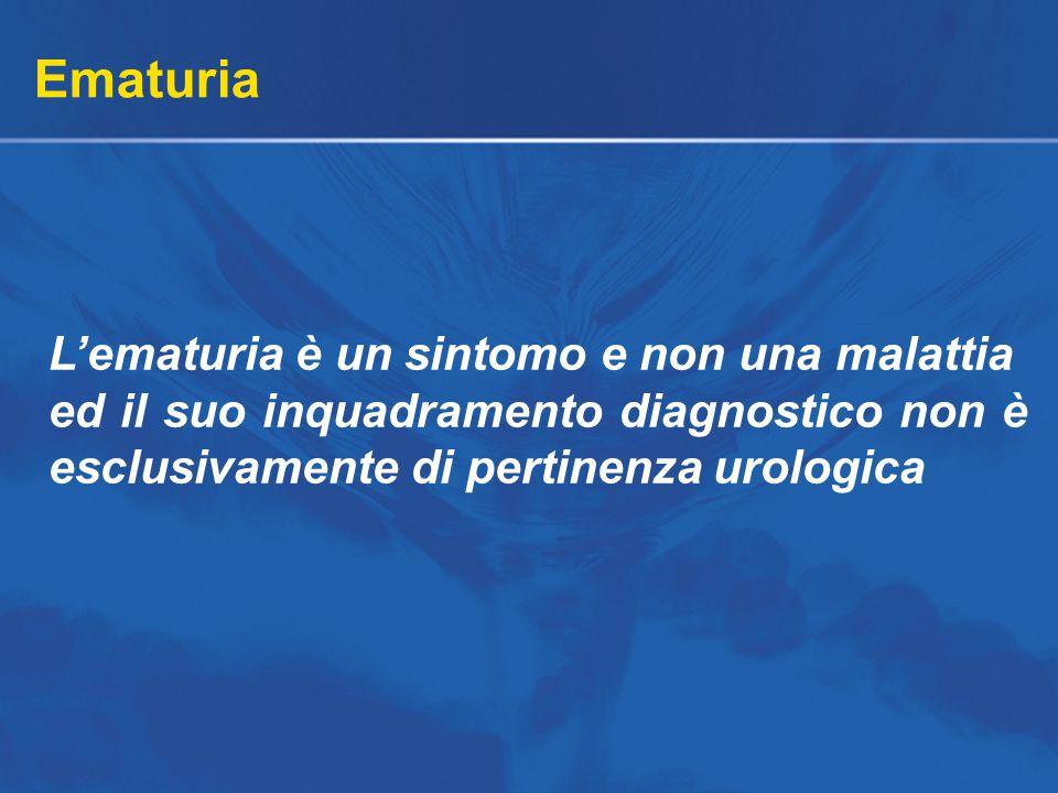 Ematuria L'ematuria è un sintomo e non una malattia