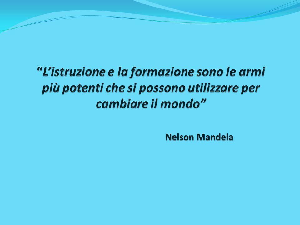 L'istruzione e la formazione sono le armi più potenti che si possono utilizzare per cambiare il mondo Nelson Mandela