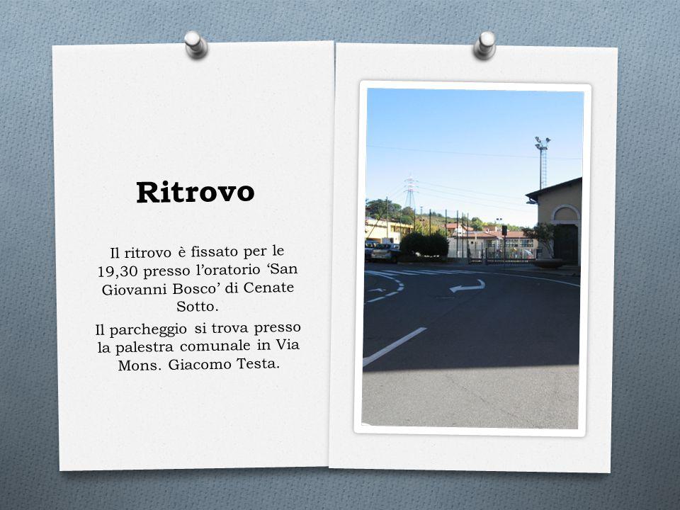 Ritrovo Il ritrovo è fissato per le 19,30 presso l'oratorio 'San Giovanni Bosco' di Cenate Sotto.