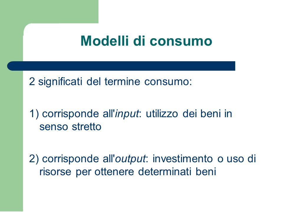 Modelli di consumo 2 significati del termine consumo:
