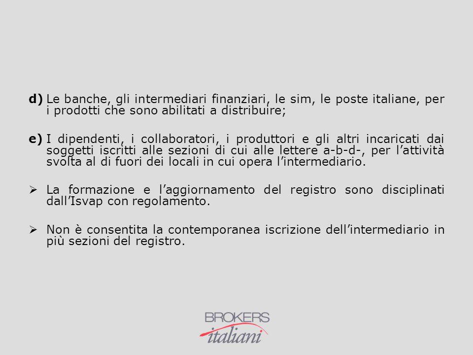 d) Le banche, gli intermediari finanziari, le sim, le poste italiane, per i prodotti che sono abilitati a distribuire;