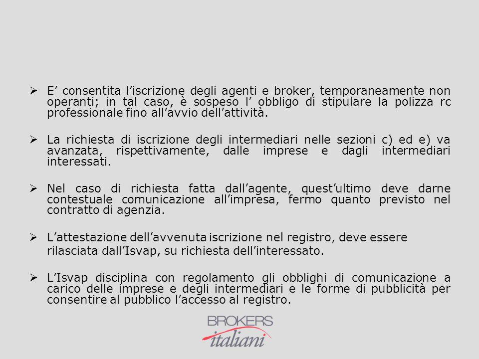 E' consentita l'iscrizione degli agenti e broker, temporaneamente non operanti; in tal caso, è sospeso l' obbligo di stipulare la polizza rc professionale fino all'avvio dell'attività.