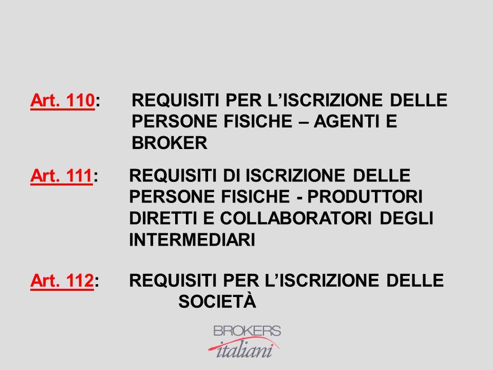 Art. 110: REQUISITI PER L'ISCRIZIONE DELLE PERSONE FISICHE – AGENTI E BROKER