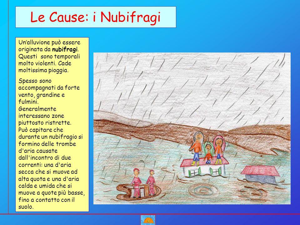 Le Cause: i Nubifragi Un'alluvione può essere originata da nubifragi. Questi sono temporali molto violenti. Cade moltissima pioggia.