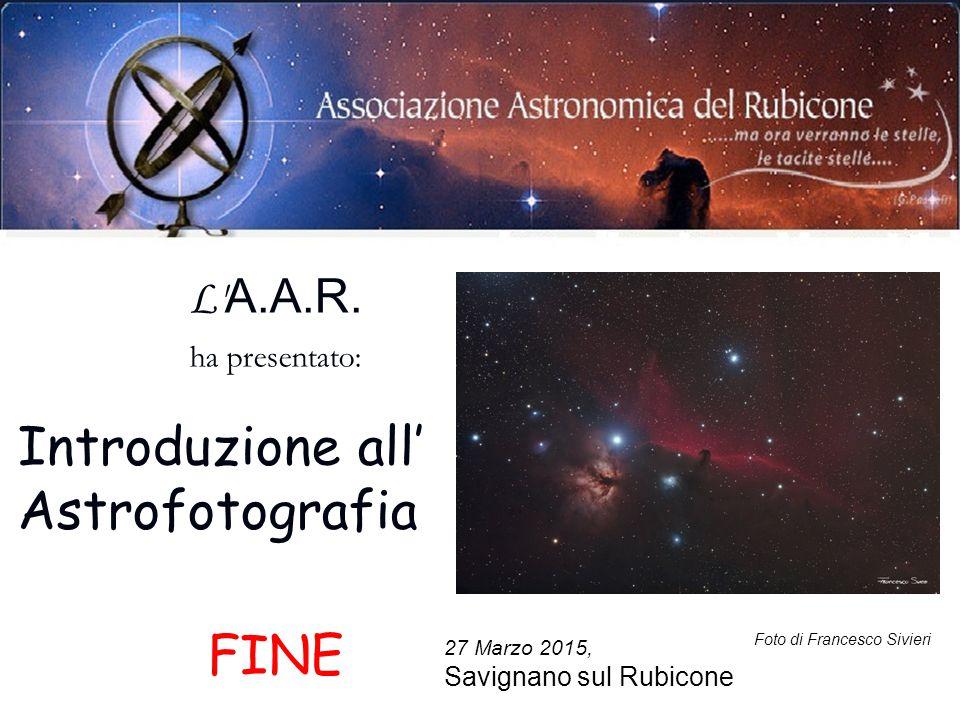 Introduzione all' Astrofotografia FINE L A.A.R. ha presentato: