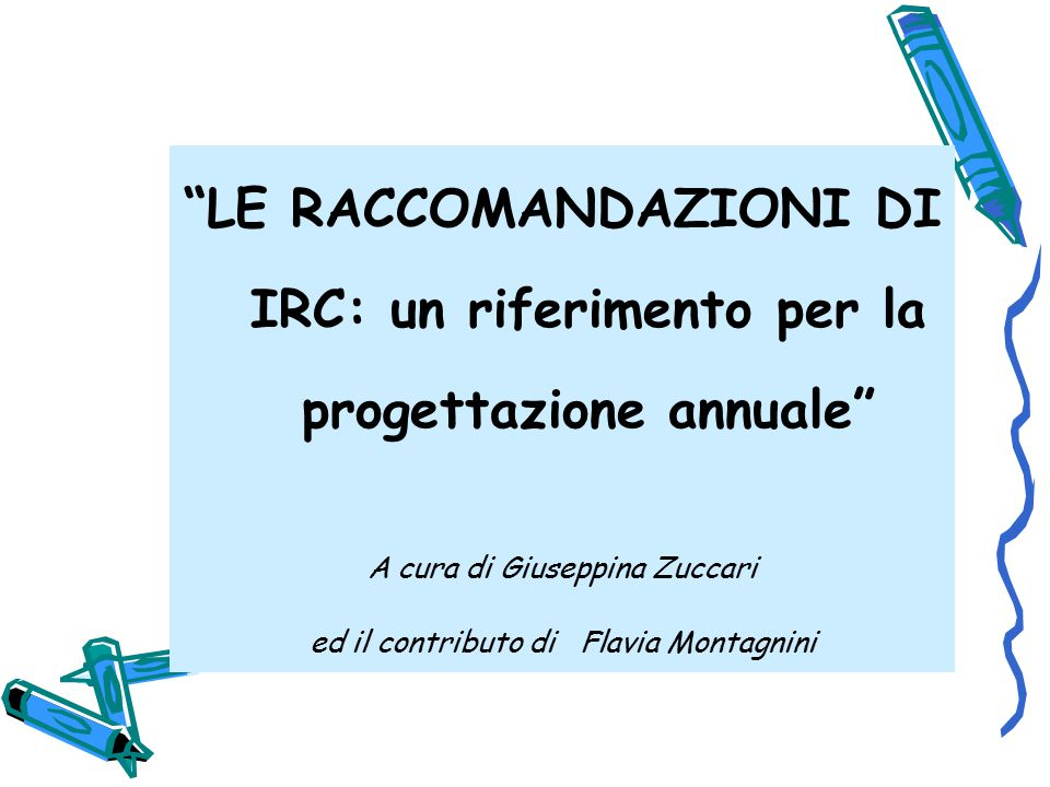 LE RACCOMANDAZIONI DI IRC: un riferimento per la progettazione annuale