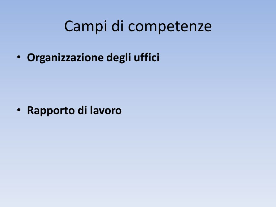 Campi di competenze Organizzazione degli uffici Rapporto di lavoro