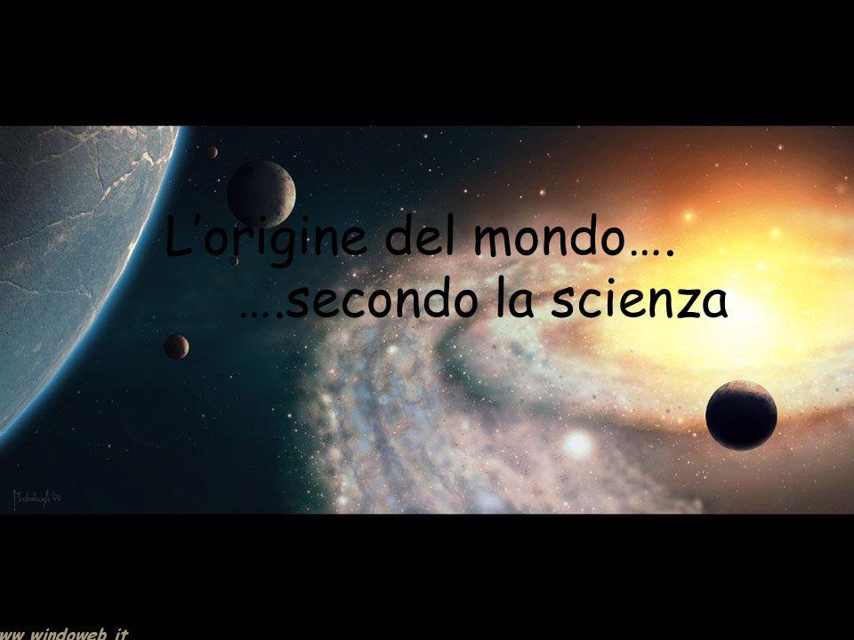L'origine del mondo…. ….secondo la scienza