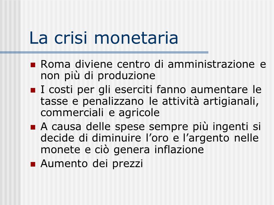 La crisi monetaria Roma diviene centro di amministrazione e non più di produzione.