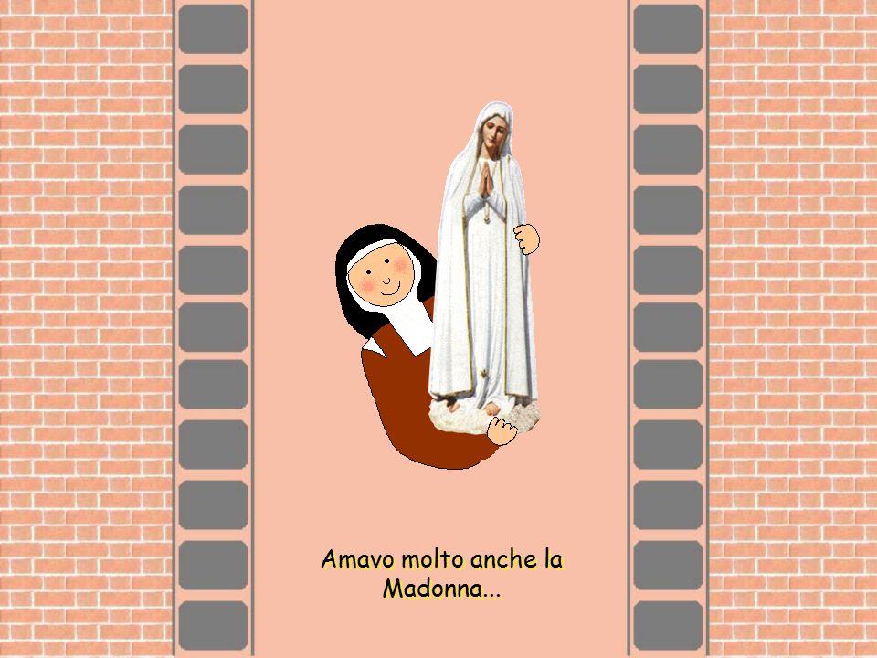 Amavo molto anche la Madonna...