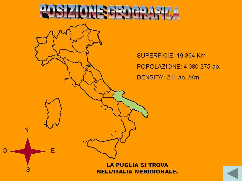 LA PUGLIA SI TROVA NELL'ITALIA MERIDIONALE.