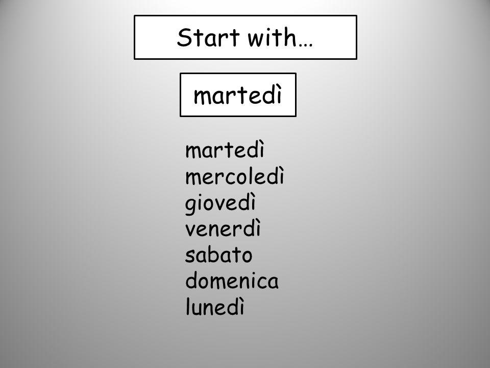 Start with… martedì martedì mercoledì giovedì venerdì sabato domenica