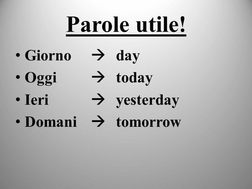 Parole utile! Giorno  day Oggi  today Ieri  yesterday