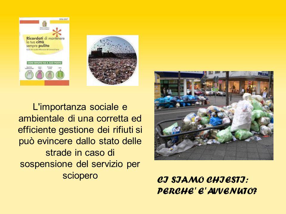 L importanza sociale e ambientale di una corretta ed efficiente gestione dei rifiuti si può evincere dallo stato delle strade in caso di sospensione del servizio per sciopero