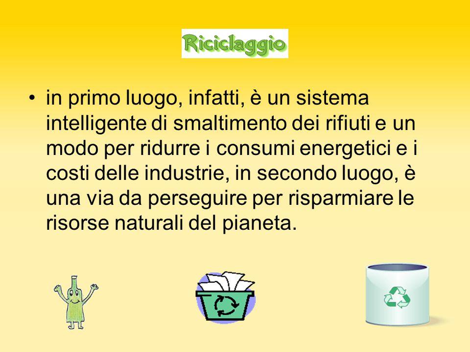 in primo luogo, infatti, è un sistema intelligente di smaltimento dei rifiuti e un modo per ridurre i consumi energetici e i costi delle industrie, in secondo luogo, è una via da perseguire per risparmiare le risorse naturali del pianeta.