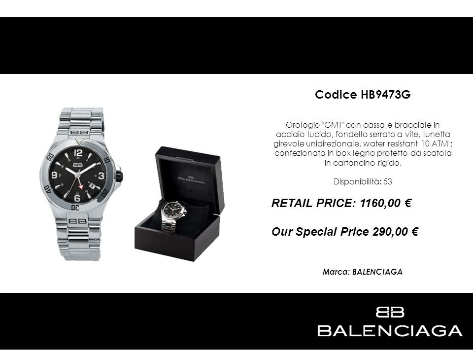 Codice HB9473G RETAIL PRICE: 1160,00 € Our Special Price 290,00 €