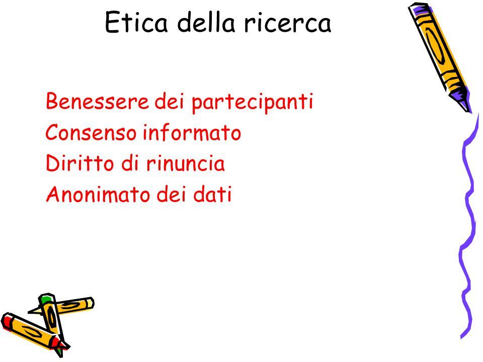 Etica della ricerca Benessere dei partecipanti Consenso informato