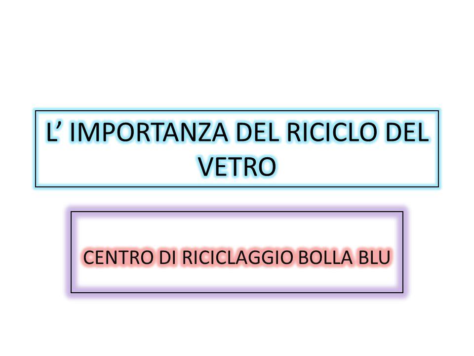 L' IMPORTANZA DEL RICICLO DEL VETRO
