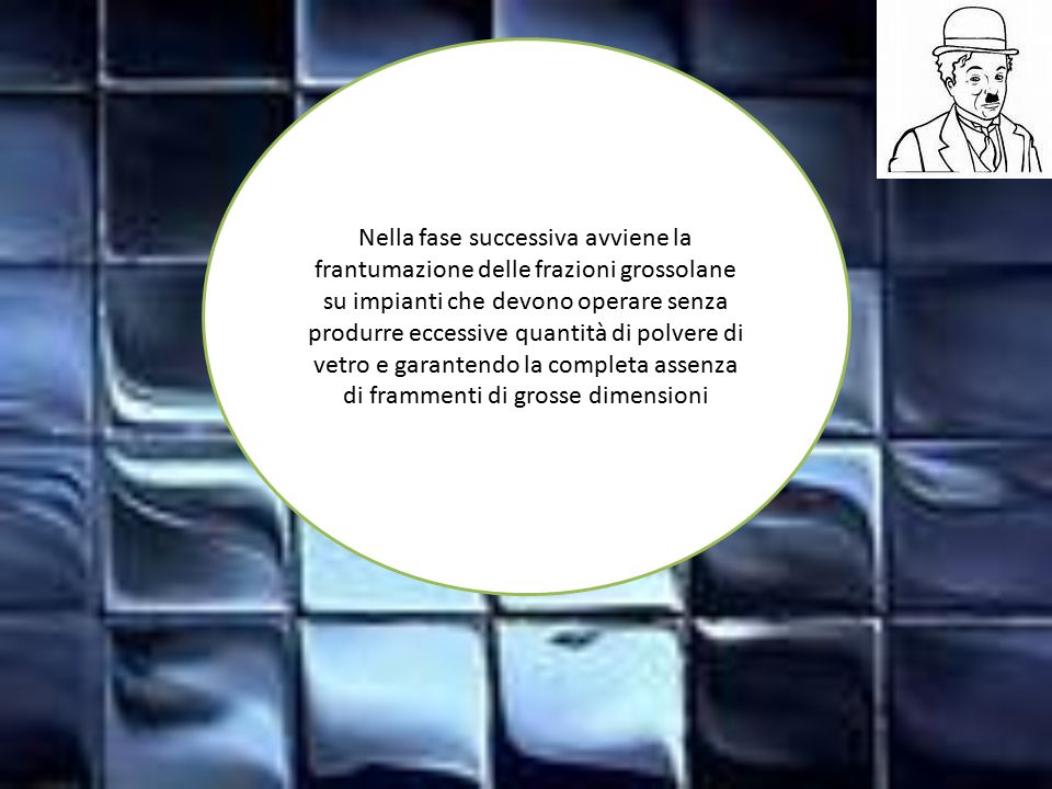 Nella fase successiva avviene la frantumazione delle frazioni grossolane su impianti che devono operare senza produrre eccessive quantità di polvere di vetro e garantendo la completa assenza di frammenti di grosse dimensioni