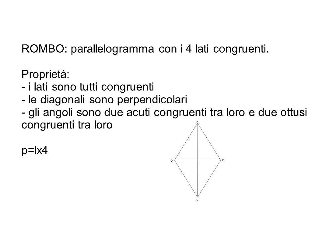 ROMBO: parallelogramma con i 4 lati congruenti.