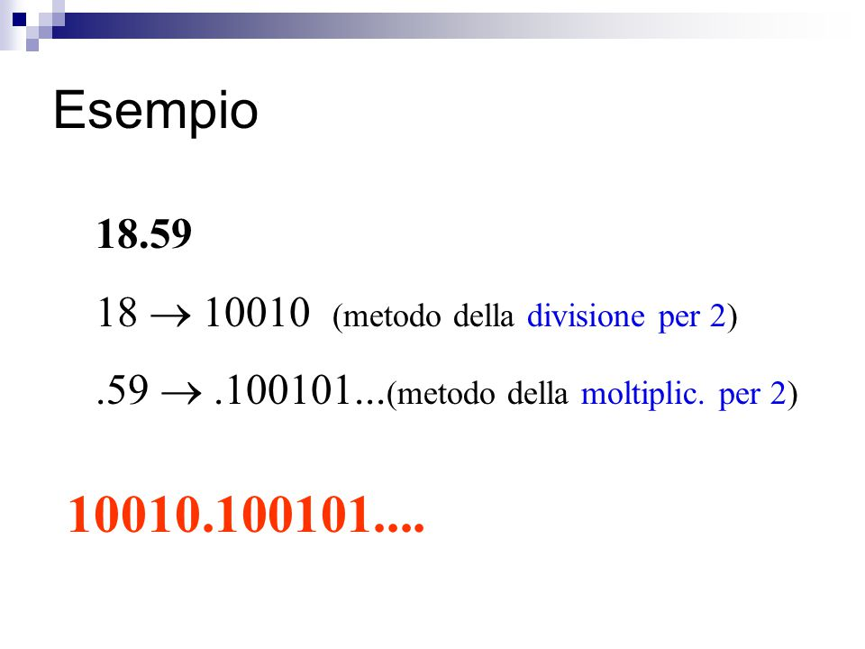 Esempio 18.59. 18  10010 (metodo della divisione per 2) .59  .100101...(metodo della moltiplic. per 2)