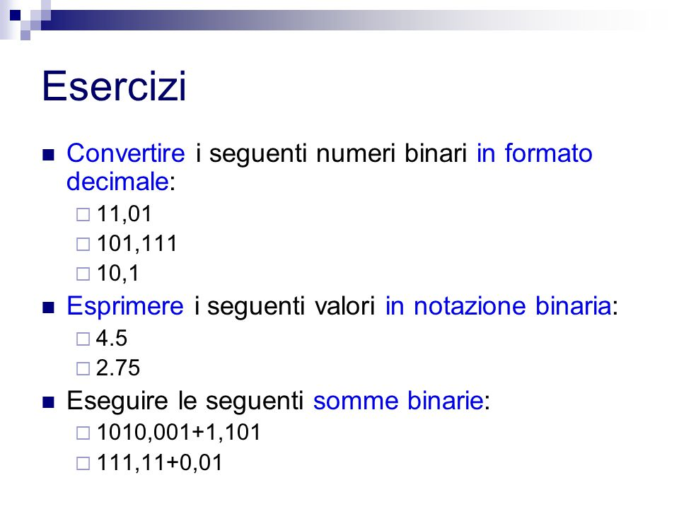 Esercizi Convertire i seguenti numeri binari in formato decimale: