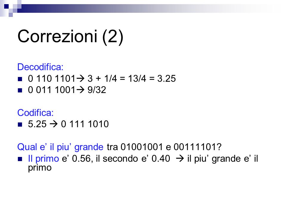 Correzioni (2) Decodifica: 0 110 1101 3 + 1/4 = 13/4 = 3.25