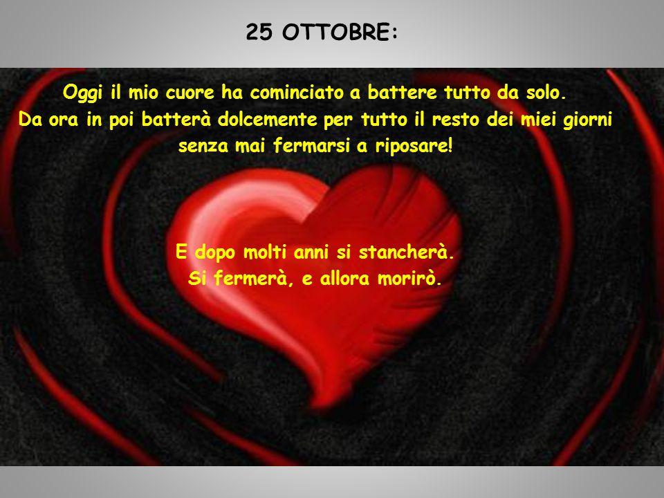 25 OTTOBRE: Oggi il mio cuore ha cominciato a battere tutto da solo.