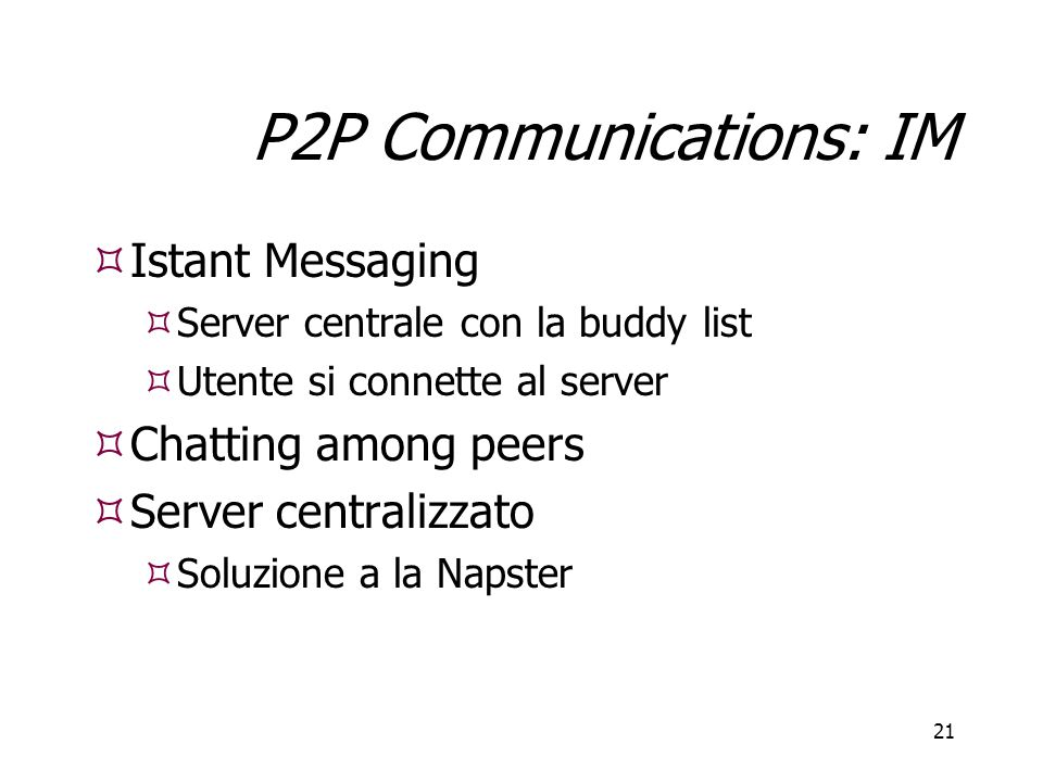 P2P Communications: IM Istant Messaging Chatting among peers