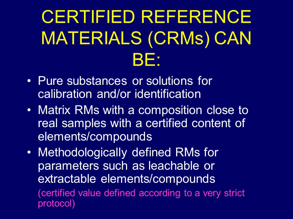 CERTIFIED REFERENCE MATERIALS (CRMs) CAN BE: